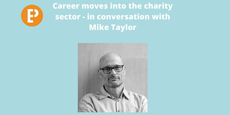 Career moves into the charity sector – in conversation with Mike Taylor